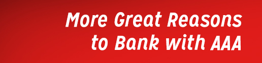 More Great Reason to Bank with AAA.